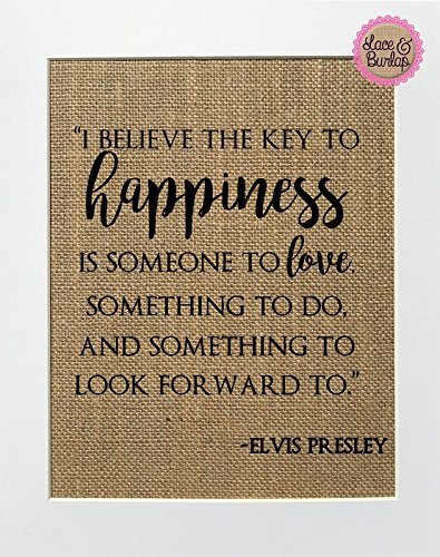 8x10 UNFRAMED I Believe The Key To Happiness Is.. / Burlap Print Sign / Rustic Country Shabby Chic Vintage Party Decor Sign Elvis Presley Inspirational Quote ()