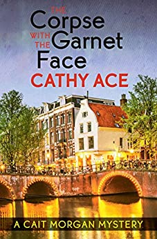 The Corpse with the Garnet Face (A Cait Morgan Mystery) by [Ace, Cathy]