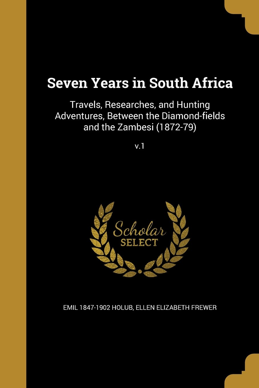 Download Seven Years in South Africa: Travels, Researches, and Hunting Adventures, Between the Diamond-Fields and the Zambesi (1872-79); V.1 pdf