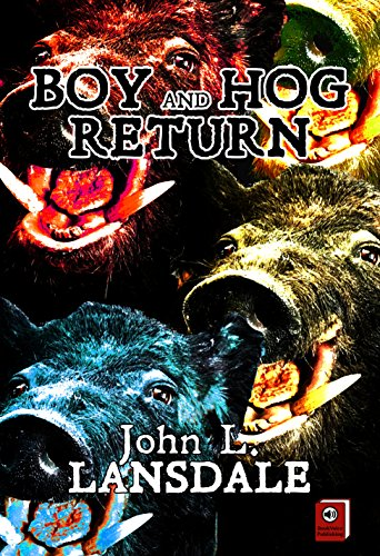 "#freebooks – Boy and Hog Return: a horror short story by John L. Lansdale (Zombie Gold, Slow Bullet) FREE May 11-13 ""Even Monsters Have Mamas"""