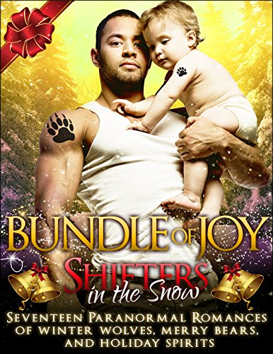 Shifters in the Snow: Bundle of Joy: Seventeen Paranormal Romances of Winter Wolves, Merry Bears, and Holiday Spirits by [Harper, J.K., Taiden, Milly, Sweet, Jacqueline, Skye, Auriella, Gericault, Gen, Hawkes, Edith, Adams, Elianne, Zaftig, Alyse, Grove, Scarlett, Love-Wins, Bella]