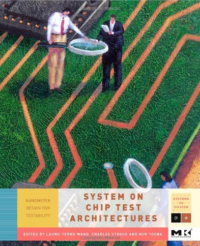 Download System-on-Chip Test Architectures: Nanometer  Design for Testability (Systems on Silicon) Pdf