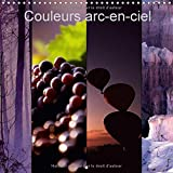 Couleurs ARC-En-Ciel 2017: Couleurs ARC-En-Ciel Est Un Choix Qui Peut Surprendre Souvent, Deroute Parfois, Mais Ne Laisse Aucunement Indifferent. (Calvendo Nature) (French Edition)