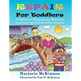 Repair for Toddlers: A Children's Program for Recovery from Incest and Childhood Sexual Abuseby Margie McKinnon