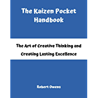 The Kaizen Pocket Handbook: The Art of Creative Thinking  And Creating Lasting Excellence (English Edition)