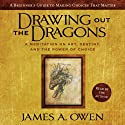 Drawing Out the Dragons: A Meditation on Art, Destiny, and the Power of Choice Audiobook by James A. Owen Narrated by James A. Owen