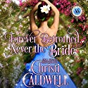 Forever Betrothed, Never the Bride: Scandalous Seasons, Book 1 Hörbuch von Christi Caldwell Gesprochen von: Tim Campbell