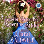 Forever Betrothed, Never the Bride: Scandalous Seasons, Book 1   Christi Caldwell