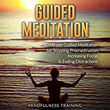 Guided Meditation: 30 Minute Guided Meditation for Stopping Procrastination, Increasing Focus, & Ending Distractions Discours Auteur(s) :  Mindfulness Training Narrateur(s) :  Mindfulness Training