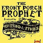 The Front Porch Prophet | Raymond L. Atkins