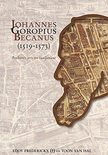 Johannes Goropius Becanus (1519-1573): Brabants arts en taalfanaat