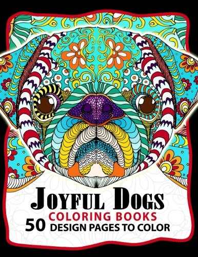 Joyful Dogs Coloring Book 50+ Design Pages to Color: Adult Coloring Book -