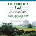The Longevity Plan: Seven Life-Transforming Lessons from Ancient China Audiobook by Dr. John Day, Jane Ann Day, Matthew LaPlante Narrated by Joel Richards