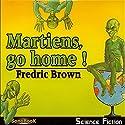 Martiens, go home ! Performance Auteur(s) : Fredric Brown Narrateur(s) : Victor Vestia, Antoine Blanquefort, Philippe Ledem, Sabrina Tassel