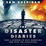 The Disaster Diaries: How I Learned to Stop Worrying and Love the Apocalypse | Sam Sheridan