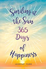 Smiling at the Sun: 365 Days of Happiness Paperback
