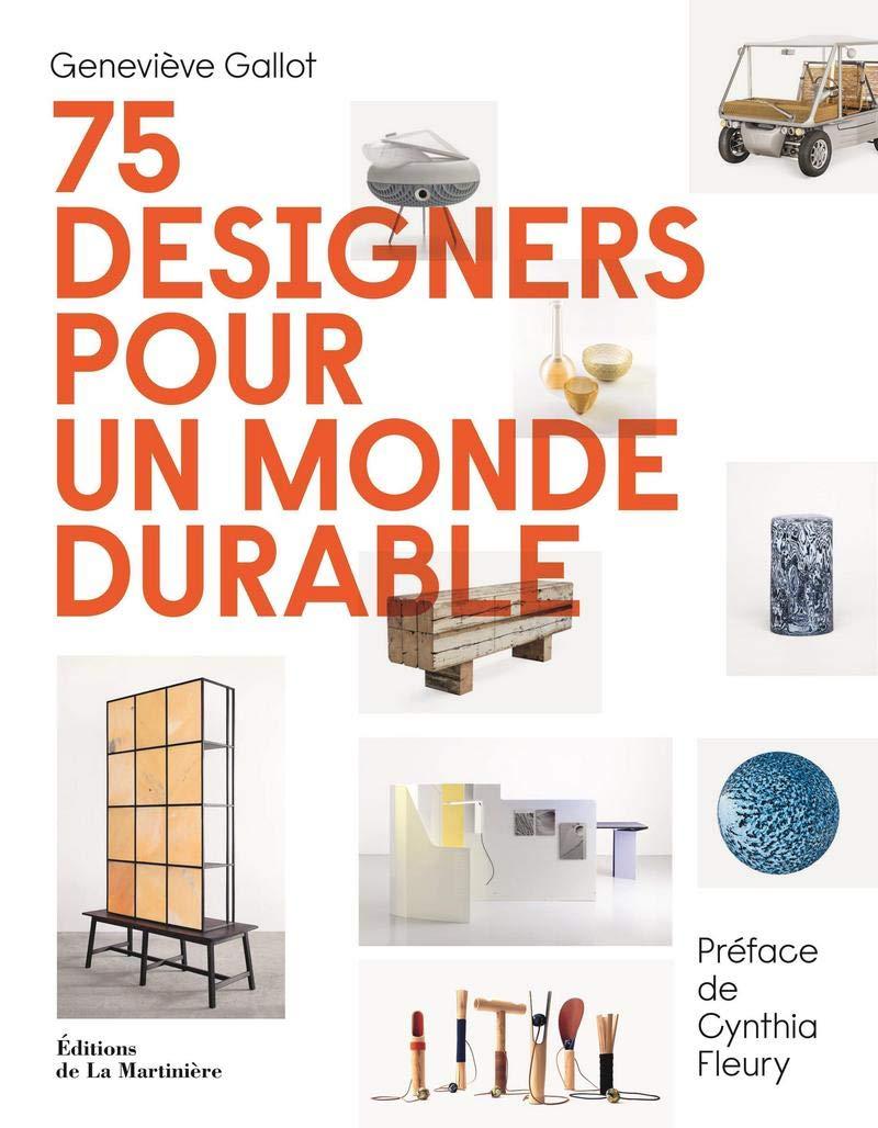 Amazon.fr - 75 designers pour un monde durable - Gallot, Genevieve ...