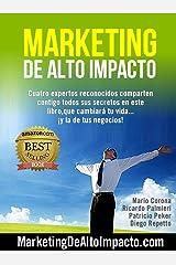 Marketing de Alto Impacto: Cuatro Expertos Reconocidos te comparten todos sus secretos en este libro, que cambiará tu vida....¡y la de tu negocio! (Spanish Edition) Kindle Edition