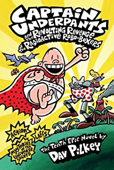 Captain Underpants and the Revolting Revenge of the Radioactive Robo-Boxers (Captain Underpants #10) by [Pilkey, Dav]