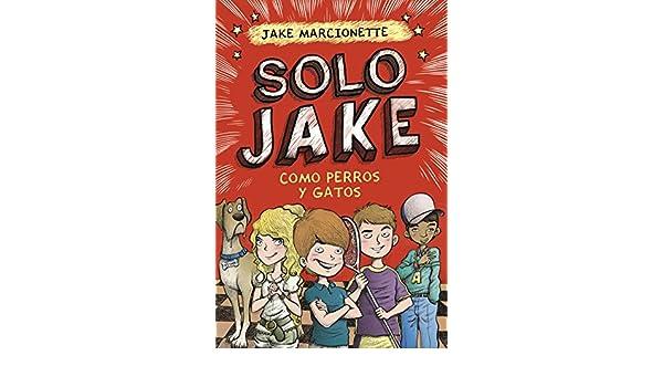 Como perros y gatos (Solo Jake 2) eBook: Jake Marcionette: Amazon.es: Tienda Kindle