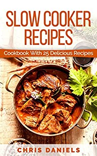 Slow Cooker Recipes: Cookbook With 25 Delicious Recipes by Chris Daniels ebook deal