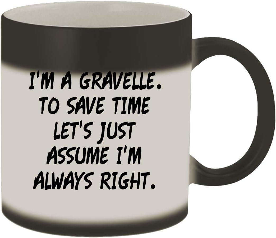 I'm A Gravelle. To Save Time Let's Just Assume I'm Always Right. - 11oz Ceramic Color Changing Mug, Matte Black