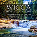 Wicca Living a Magical Life: A Guide to Initiation, Self-Dedication and Navigating Your Journey in the Craft Audiobook by Lisa Chamberlain Narrated by Kris Keppeler