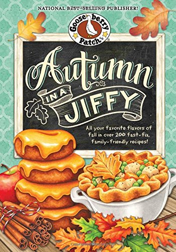 Autumn in a Jiffy Cookbook: All Your Favorite Flavors of Fall in Over 200 Fast-Fix, Family-Friendly Recipes