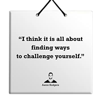 I Think It Is All About Finding Ways To Challenge Yourself Aaron Rodgers Awesome