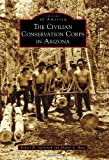 The Civilian Conservation Corps in Arizona, Robert W. Audretsch and Sharon E. Hunt, 1467130974