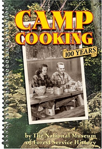 Camp Cooking: 100 Years by National Museum Of Forest Service History