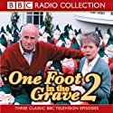 One Foot In The Grave 2 Radio/TV Program by BBC Audiobooks Narrated by  various
