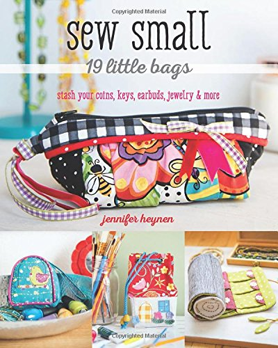 Sew Small_19 Little Bags: Stash Your Coins, Keys, Earbuds, Jewelry & - Craft To Patterns Sew