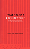 refabricating ARCHITECTURE: How Manufacturing Methodologies are Poised to Transform Building Construction (Architectural Record S)