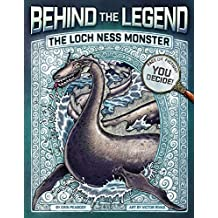 The Loch Ness Monster (Behind the Legend Book 1)