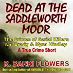 Dead at the Saddleworth Moor: The Crimes of Serial Killers Ian Brady & Myra Hindley, A True Crime Short | R. Barri Flowers