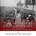 The Hundred Days Offensive: The History of the Final Campaign of World War I Audiobook by  Charles River Editors Narrated by Joseph B. Campo