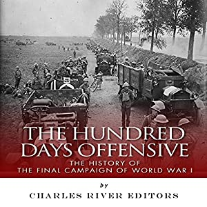 The Hundred Days Offensive: The History of the Final Campaign of World War I Audiobook