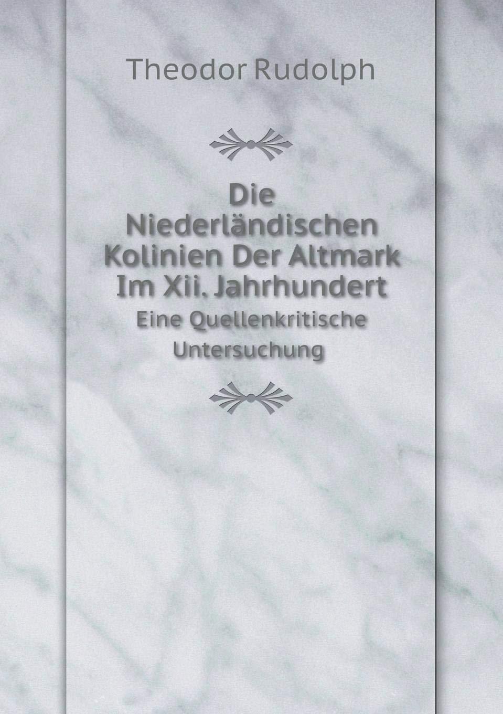 Read Online Die Niederländischen Kolinien Der Altmark Im Xii. Jahrhundert Eine Quellenkritische Untersuchung (German Edition) pdf epub