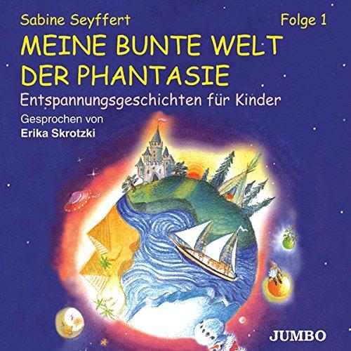 Meine bunte Welt der Phantasie Folge 1. CD: Entspannungsgeschichten für Kinder