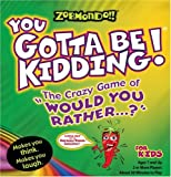 "Zobmondo!! You Gotta Be Kidding The Crazy Game of  ""Would You Rather"" for Kids"