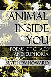 Animal Inside You: Poems of Chaos and Euphoria