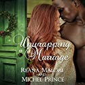 Unwrapping a Marriage Audiobook by Reana Malori, Michel Prince Narrated by Gail L. Chaffee