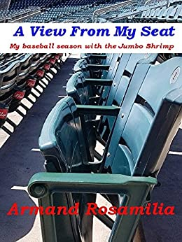 A View From My Seat: My Baseball Season With The Jumbo Shrimp by [Rosamilia, Armand]