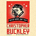 They Eat Puppies, Don't They?: A Novel Audiobook by Christopher Buckley Narrated by Robert Petkoff