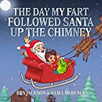 The Day My Fart Followed Santa Up the Chimney | Ben Jackson,Sam Lawrence