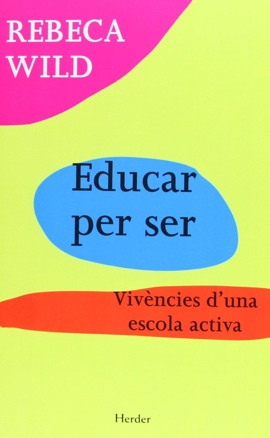 Educar Per Ser. Vivències D'Una Escola Activa (Catalán) Tapa blanda – 18 mar 2013 Rebeca Wild Anna Montané Herder 8425431387