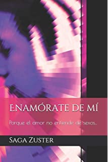 Enamórate de mí: Porque el amor no entiende de sexos... (Spanish