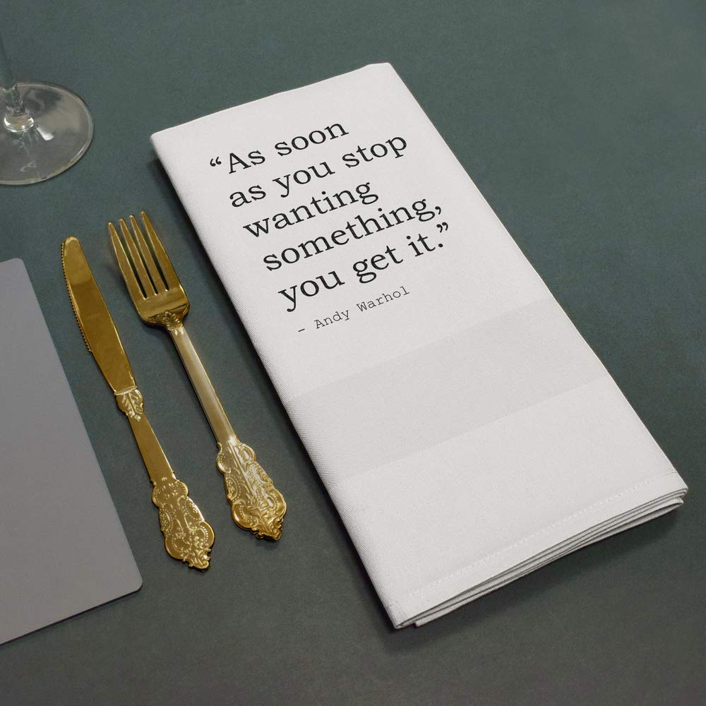 Quote by Andy Warhol Cotton Napkin // Dinner Cloth you get it Stamp Press As soon as you stop wanting something NK00007492