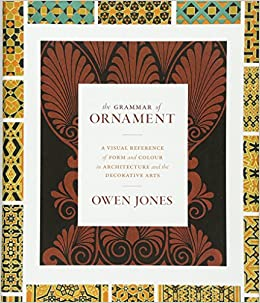 The Grammar Of Ornament: A Visual Reference Of Form & Colour In Architecture And The Decorative Arts por Owen Jones